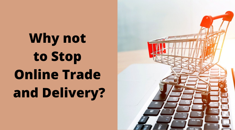 Why not to Stop Online Trade and Delivery_
